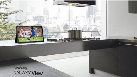 Samsung sản xuất máy tính bảng Galaxy View dùng trong bếp